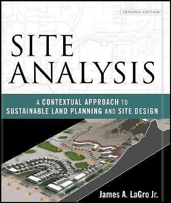 """Site analysis : a contextual approach to sustainable land planning and site design"" NA2540.5 .L34 2008"