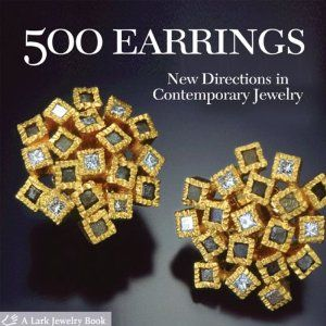500 Earrings: New Directions in Contemporary Jewelry Lark Jewellery 500 Lark Paperback: Amazon.co.uk: Lark Books: Books