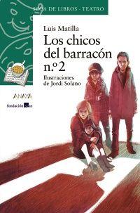 """""""Los chicos del barracón n.º 2″, de Luis Matilla (Premio SGAE de Teatro Infantil)   Anaya Infantil y Juvenil"""