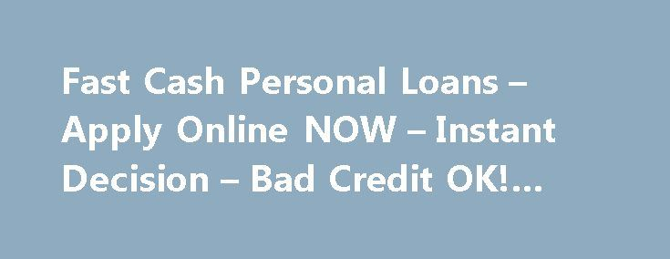 Fast Cash Personal Loans – Apply Online NOW – Instant Decision – Bad Credit OK! #payday #loans http://remmont.com/fast-cash-personal-loans-apply-online-now-instant-decision-bad-credit-ok-payday-loans/  #personal cash loans # Fast Cash Personal Loans Fast cash personal loans are a combination of the benefits of both personal loans and fast cash loans. Fast cash personal loans are small amount, short-term loans that are provided to employed people. These loans are approved with out any credit…