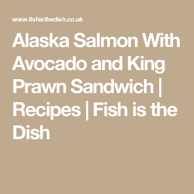 Alaska Salmon With Avocado and King Prawn Sandwich | Recipes | Fish is the Dish