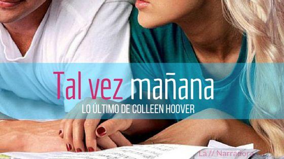 Tal vez mañana // Colleen Hoover Reseña http://www.lanarradora.com/2016/02/tal-vez-manana-colleen-hoover-resena.html