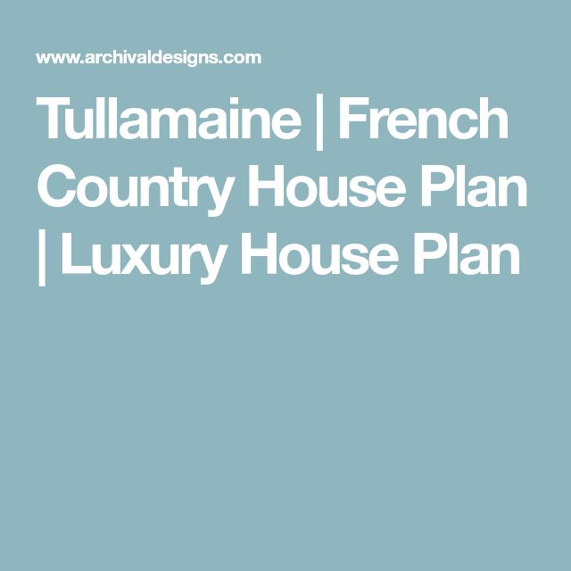 Tullamaine | French Country House Plan | Luxury House Plan