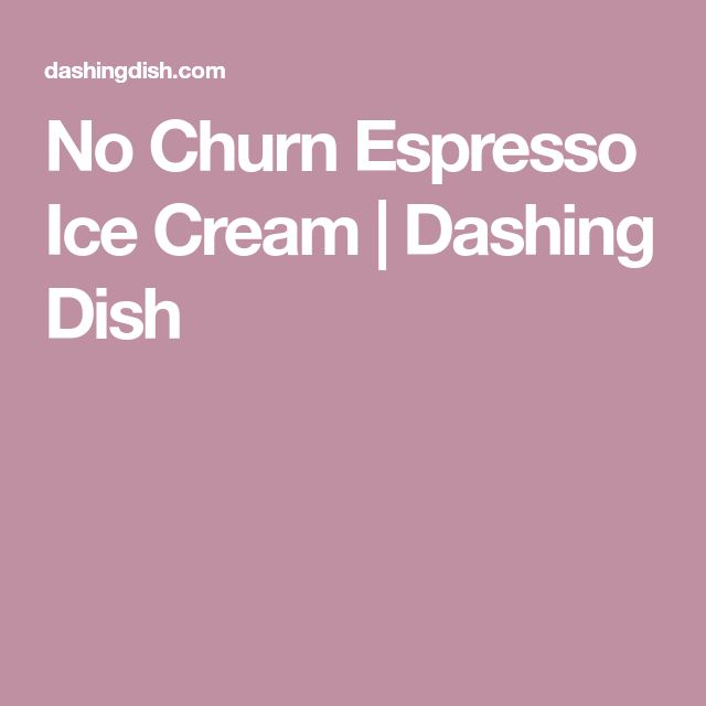 No Churn Espresso Ice Cream | Dashing Dish