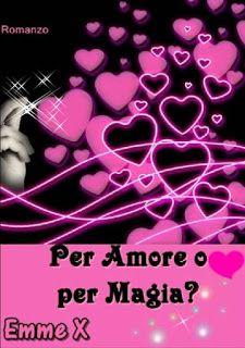Romanzi rosa contemporanei di Emme X: Emme X: Per Amore o per Magia?