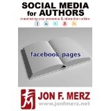 SOCIAL MEDIA FOR AUTHORS SERIES: FACEBOOK PAGES (Kindle Edition)By Jon F. Merz