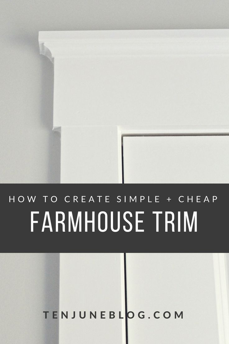 Ten June: How to Create Simple + Cheap Farmhouse Trim