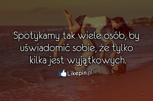 Spotykamy tak wiele osób, by uświadomić sobie, że... www.Likepin.pl