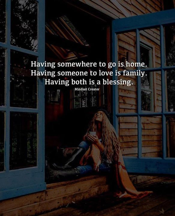 Having somewhere to go is home..