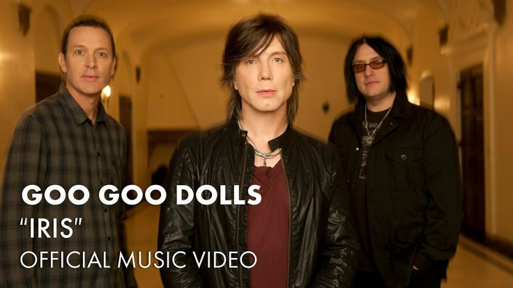 "Goo Goo Dolls - ""Iris"" [Official Music Video] (+playlist)                           ~ Love this ~"