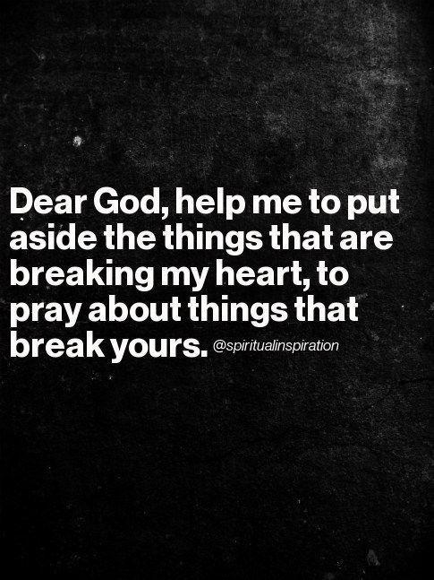 Break my heart for what breaks yours, almighty God!