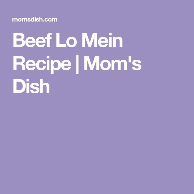 Beef Lo Mein Recipe | Mom's Dish