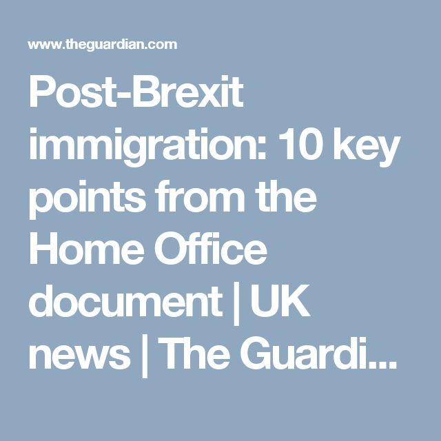 Post-Brexit immigration: 10 key points from the Home Office document | UK news | The Guardian