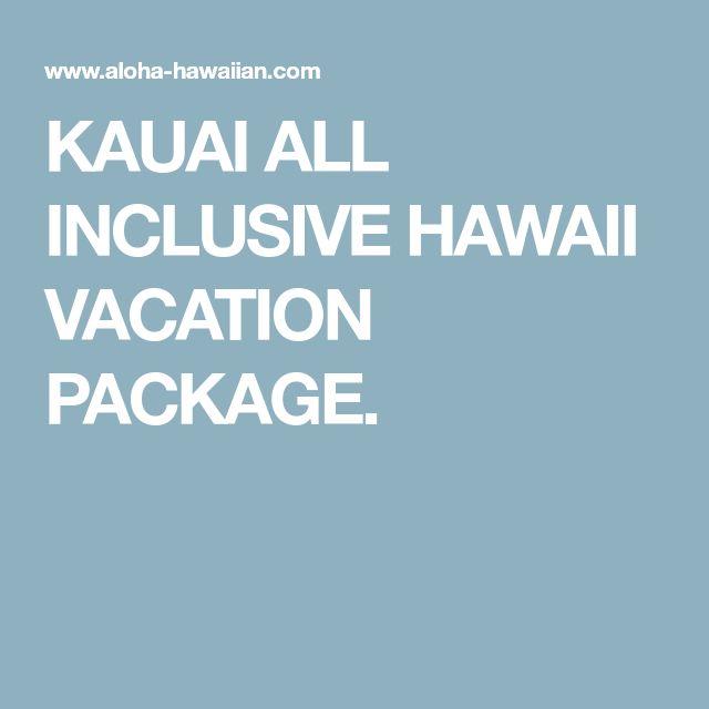 KAUAI ALL INCLUSIVE HAWAII VACATION PACKAGE.