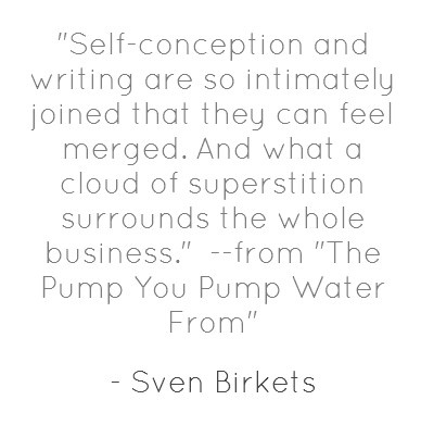 """Quote from Sven Birkets, """"The Pump You Pump Water From"""""""