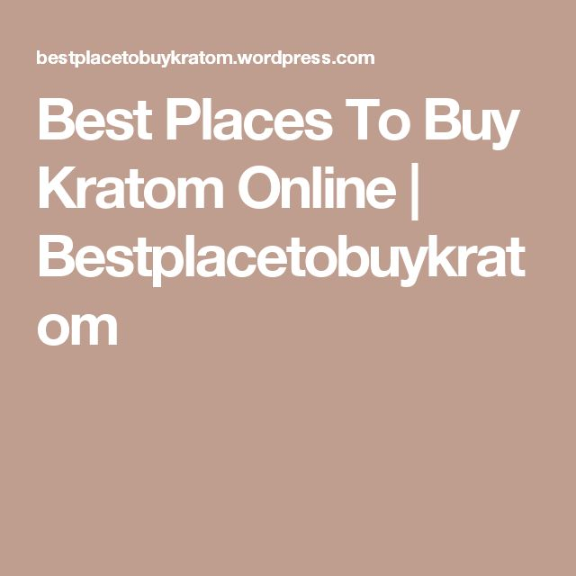 Best Places To Buy Kratom Online | Bestplacetobuykratom