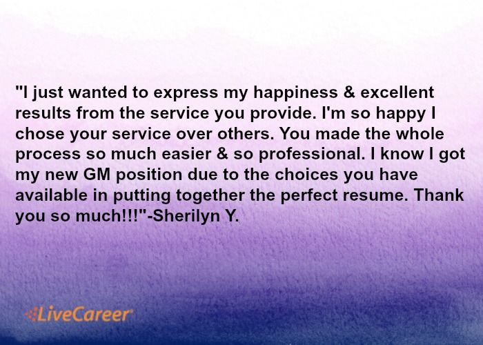 I just want to express my happiness \ excellent results from the - livecareer my perfect resume