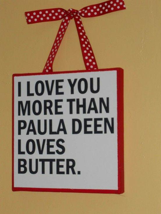 i love you more...: Deen Loves, Quote, That S Alot, Kitchen, Loves Butter, Paula Deen, Pauladeen