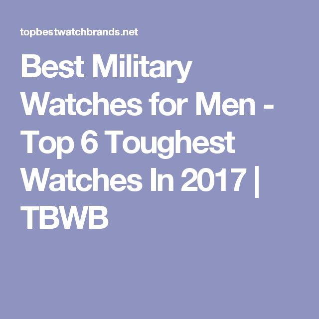 Best Military Watches for Men - Top 6 Toughest Watches In 2017 | TBWB