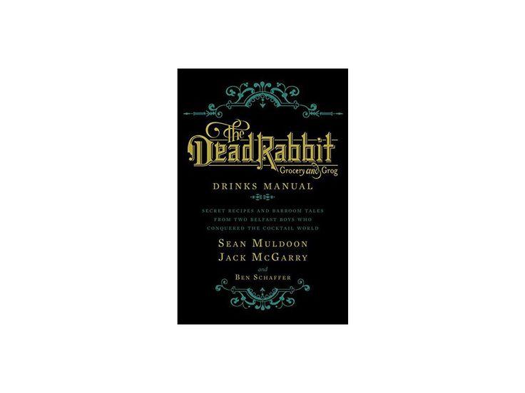 The Dead Rabbit Drinks Manual - Sean Muldoon