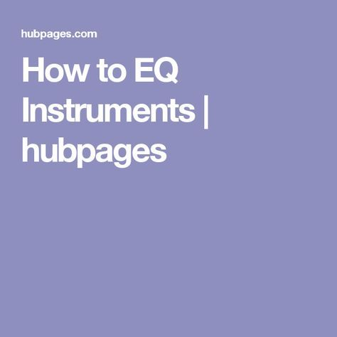 How to EQ Instruments | hubpages