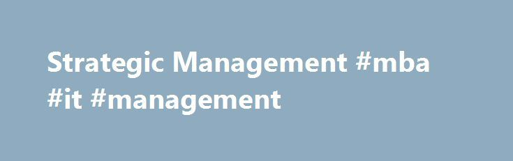 Strategic Management #mba #it #management http://colorado-springs.remmont.com/strategic-management-mba-it-management/  # The Strategic Planning ProcessAn overview of the strategic planning process including mission statement, environmental scan, strategy formulation, implementation, and control. Business Vision and Mission StatementUses a framework proposed by Collins and Porras to describe three components of business vision including core values, core purpose, and visionary goals…