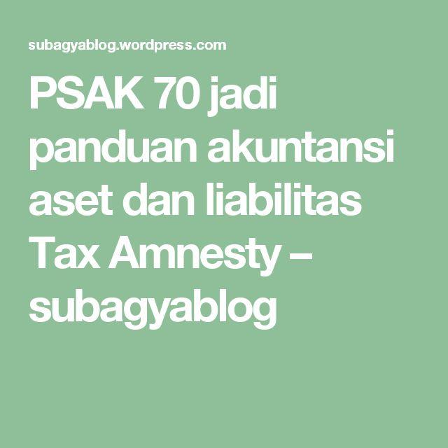 PSAK 70 jadi panduan akuntansi aset dan liabilitas Tax Amnesty – subagyablog