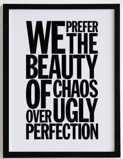 we prefer the beauty of chaos. by therese sennerholt.
