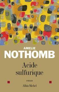 Acide sulfurique d'Amélie Nothomb. Un peu troublant.