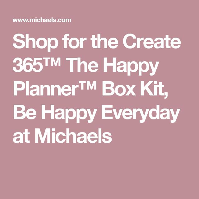 Shop for the Create 365™ The Happy Planner™ Box Kit, Be Happy Everyday at Michaels