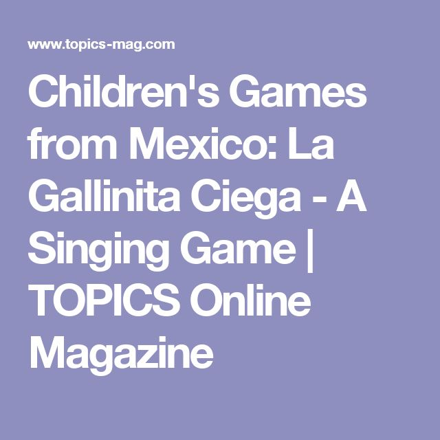 Children's Games from Mexico: La Gallinita Ciega - A Singing Game | TOPICS Online Magazine