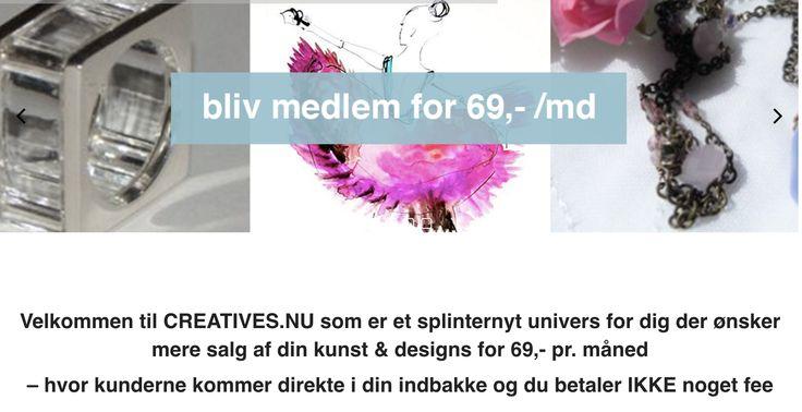 Velkommen til CREATIVES.NU som er et splinternyt univers for dig der ønsker mere salg af din kunst & designs for 69,- pr/med hvor kunderne kommer direkte i din indbakke og du betaler IKKE noget fee Sign Up idag på www.CREATIVES.nu