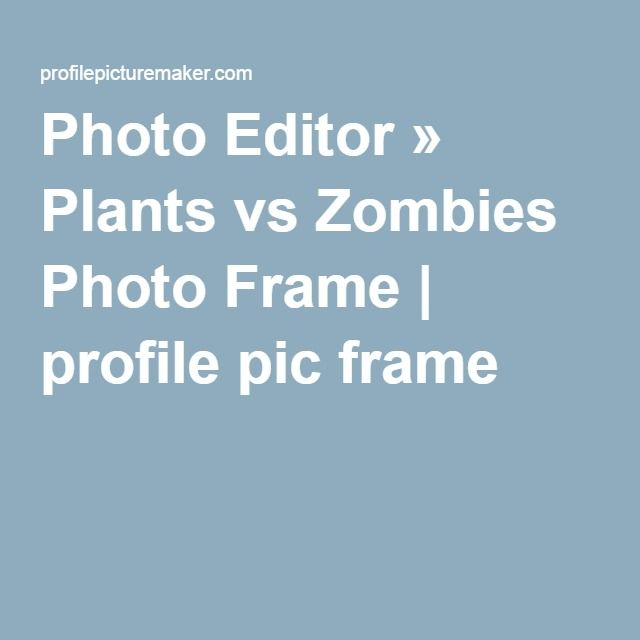 Photo Editor » Plants vs Zombies Photo Frame | profile pic frame