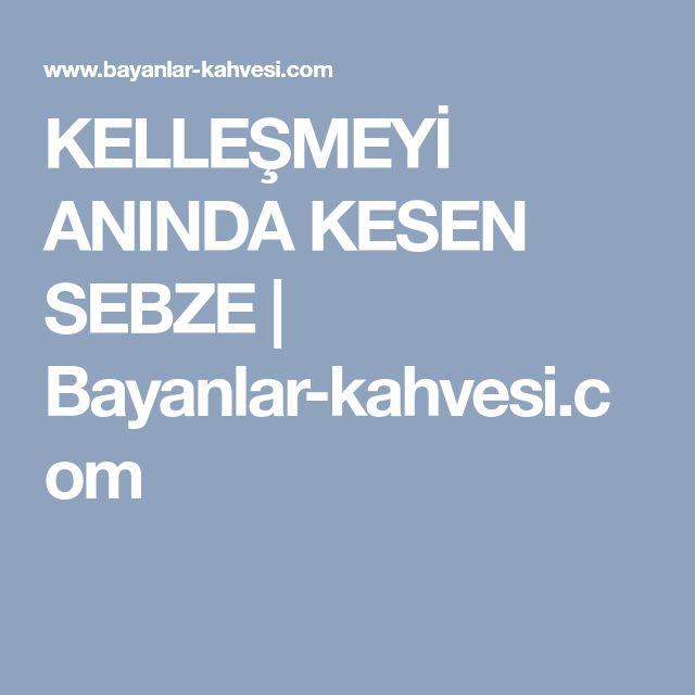 KELLEŞMEYİ ANINDA KESEN SEBZE | Bayanlar-kahvesi.com