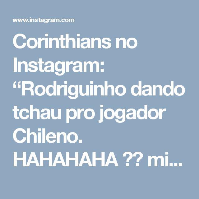 "Corinthians no Instagram: ""Rodriguinho dando tchau pro jogador Chileno. HAHAHAHA  mito! #VaiCorinthians"""