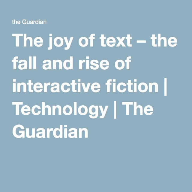 The joy of text – the fall and rise of interactive fiction | Technology | The Guardian