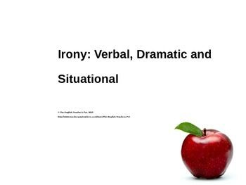 Looking for a lesson teaching Situational, Dramatic, and Verbal Irony? Look no further than this quick six page PowerPoint Presentation. The three types of irony are defined, examples given, and a quick review quiz is set at the end.