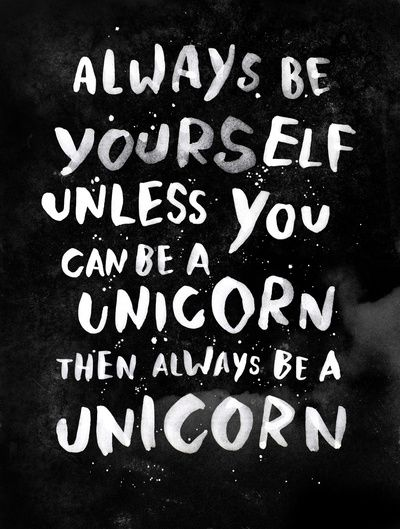 Always be yourself. Unless you can be a unicorn, then always be a unicorn. Weareyawn Art Print