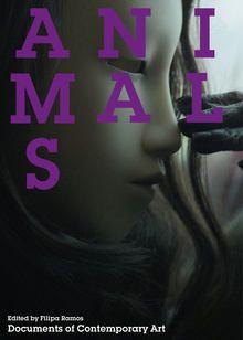 Animals / edited by Filipa Ramos ; [Giorgio Agamben... (et al.)] London : Whitechapel Gallery ; Cambridge (Massachusetts) : The MIT Press, 2016