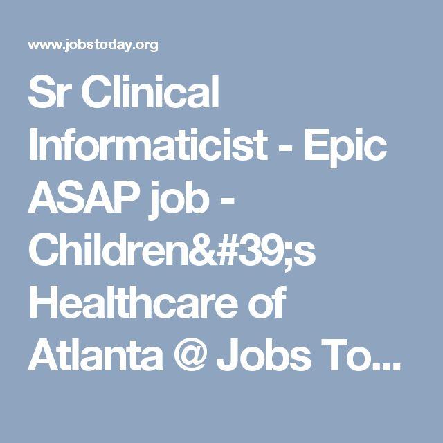 Sr Clinical Informaticist - Epic ASAP job - Children's Healthcare of Atlanta @ Jobs Today