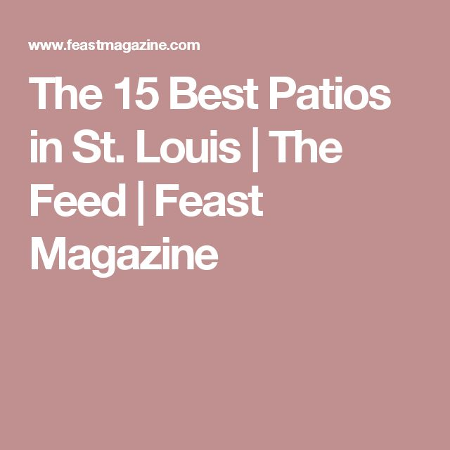 The 15 Best Patios In St. Louis | The Feed | Feast Magazine