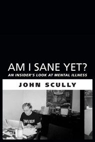Am I Sane Yet? – By John Scully |  Mental illness doesn't have to be a prison sentence. #MentalHealth #Psychology