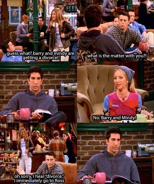 """Oh sorry. I hear divorce, I immediately go to Ross."""