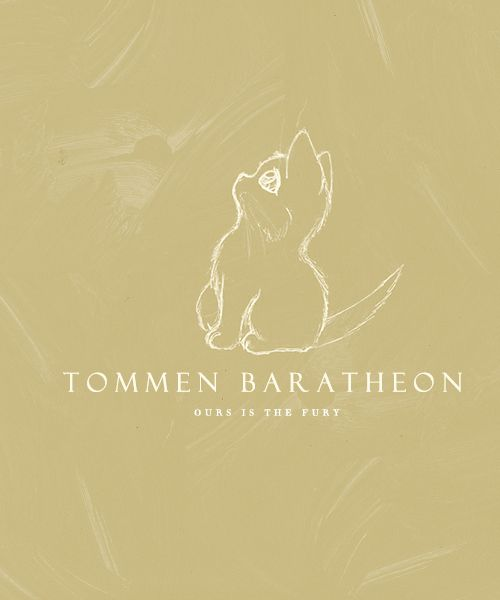 Tommen, Kitten Sigil (Should maybe be Ours is the Furry -- Ser Pounce!)