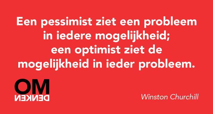 Een pessimist ziet een probleem in iedere mogelijkheid; een optimist ziet de mogelijkheid in ieder probleem.