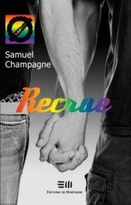 Recrue, Samuel Champagne Éditions de Mortagne 304 pages