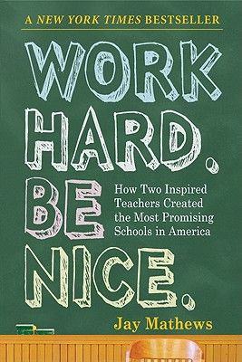 Work Hard. Be Nice.: How Two Inspired Teachers Created the Most Promising Schools in America, by Jay Mathews.   About the two founders of KIPP, one of the most successful charter school systems in the country and my future employer! Great, inspiring book.
