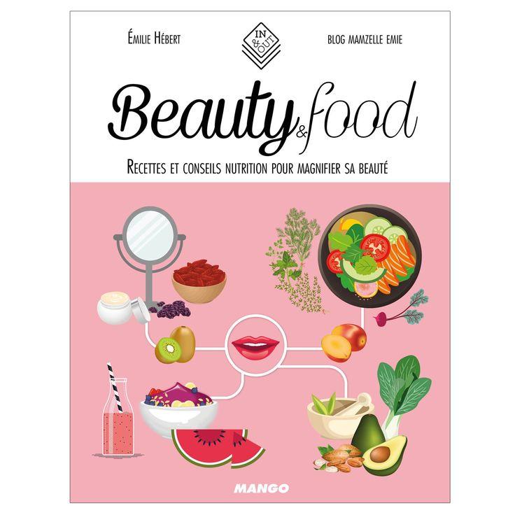 Beauty&Food - Recettes et conseils nutrition de la blogueuse Emilie Hébert - 12,95 €
