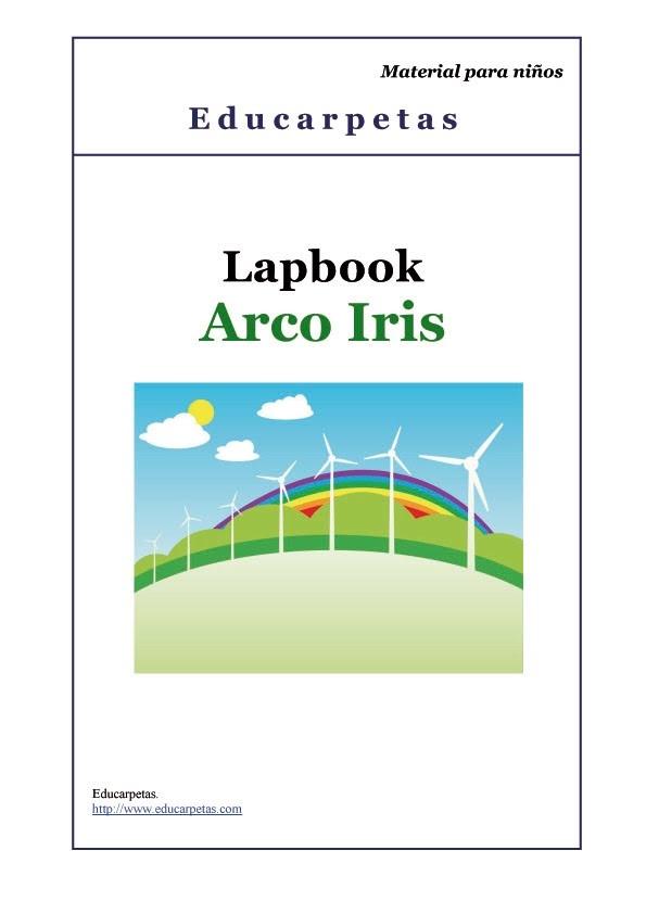 Educarpetas: Lapbooks  Lapbook sobre el ARCO IRIS . Recomendado para etapas de Educación Infantil y primer ciclo de Primaria .   Se trabaja el reconocimiento de los colores del arco iris , los colores primarios y secundarios.
