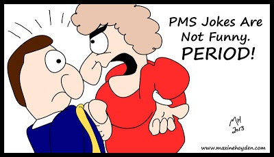 PMS Jokes Are Not Funny.  Period!